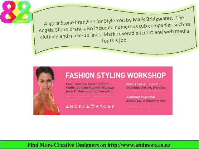 ater. The r Style You by Mark Bridgw Angela Stone branding fo nies such as cluded numerous sub compa Angela Stone brand al...