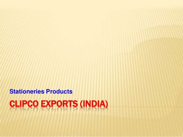 Stationeries ProductsCLIPCO EXPORTS (INDIA)
