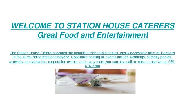 welcome to station house caterers great food and entertainment the station house caterers located the beautiful