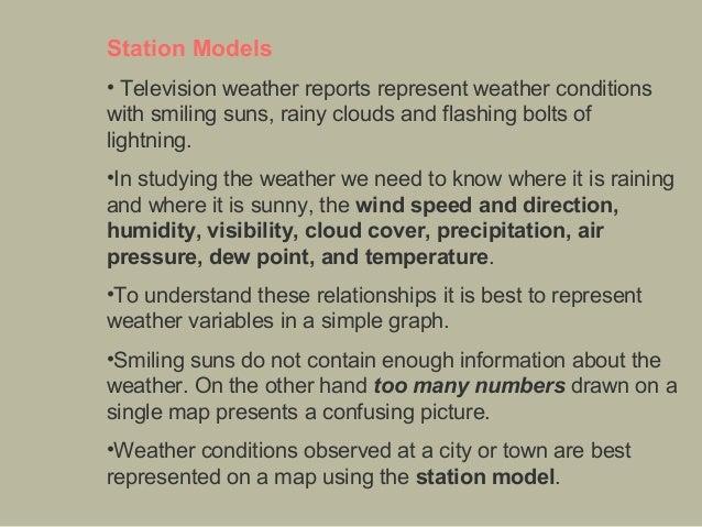 Station Models •Televisionweatherreportsrepresentweatherconditions withsmilingsuns,rainycloudsandflashingbol...