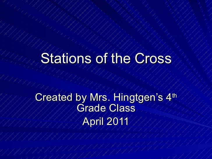 Stations of the Cross Created by Mrs. Hingtgen's 4 th  Grade Class April 2011