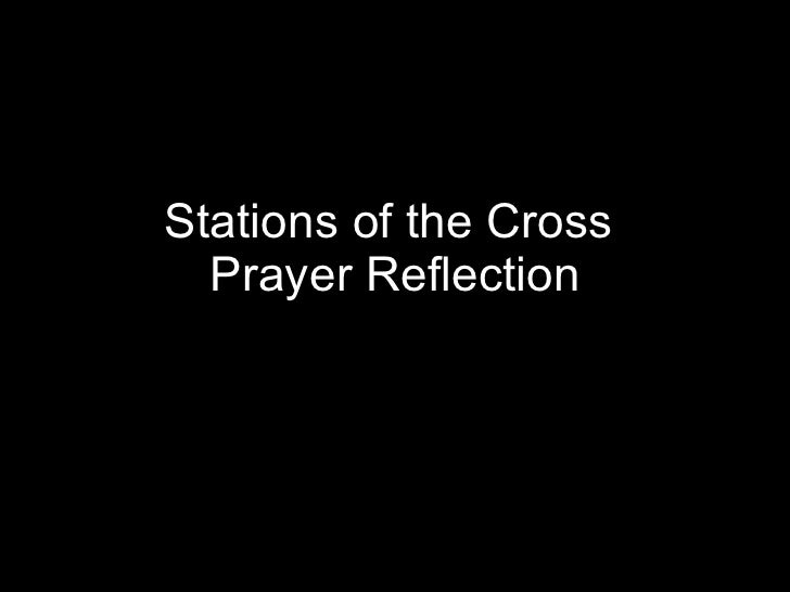 Stations of the Cross  Prayer Reflection