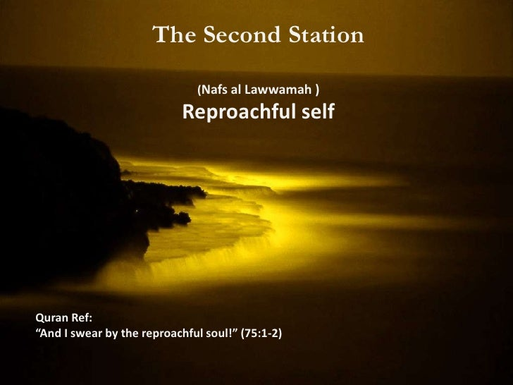 The Second Station                       (Nafs al Lawwamah )                     Reproachful selfTraits: conscience, capac...