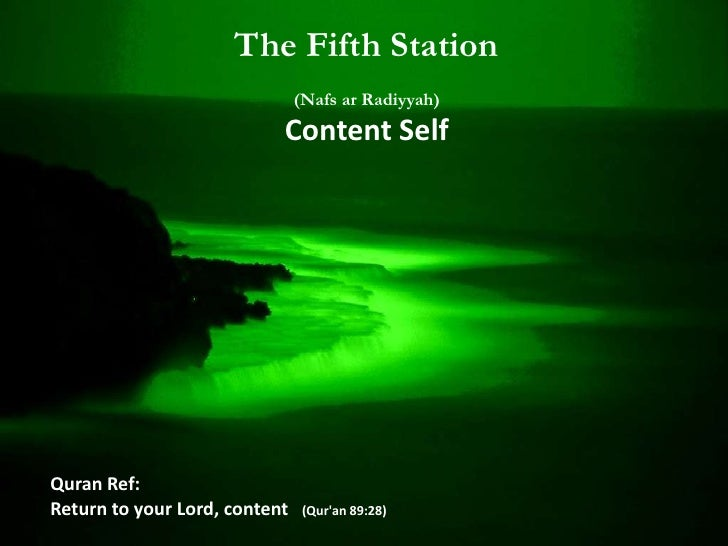 The Fifth Station             (Nafs ar Radiyyah)             Content SelfSoul: (Ruh Insani) Human SoulLocation: Inner or S...