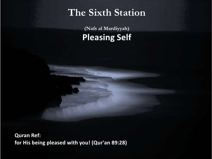 The Sixth Station            (Nafs al Mardiyyah)               Pleasing SelfSoul: (Ruh Sirr) Secret SoulLocation: Innermos...