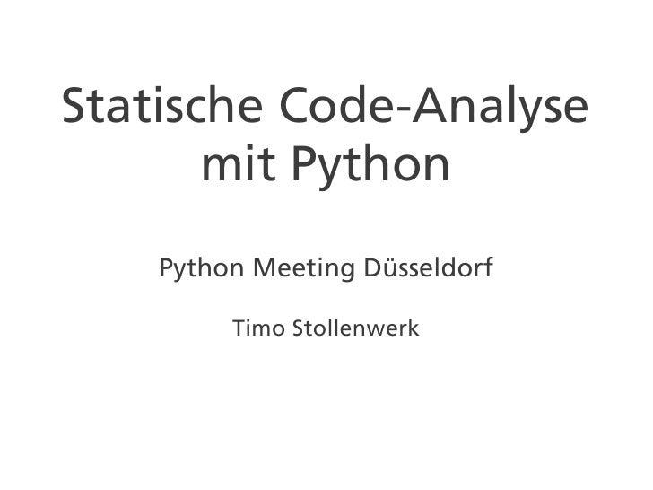 Statische Code-Analyse       mit Python    Python Meeting Düsseldorf         Timo Stollenwerk