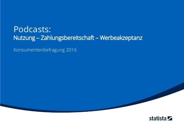 Podcasts: Nutzung – Zahlungsbereitschaft – Werbeakzeptanz Konsumentenbefragung 2016