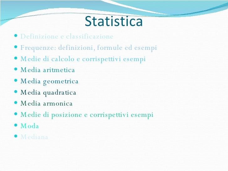 Statistica <ul><li>Definizione e classificazione </li></ul><ul><li>Frequenze: definizioni, formule ed esempi </li></ul><ul...