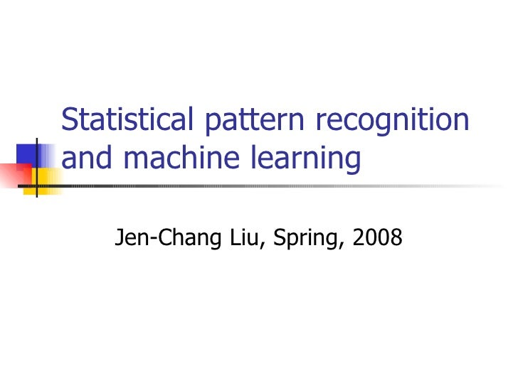 statistical-pattern-recognition-and-machine-learning-1-728.jpg?cb=1272284760