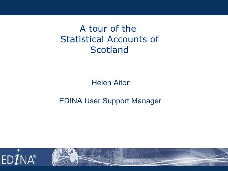 A tour of theStatistical Accounts of       Scotland        Helen AitonEDINA User Support Manager