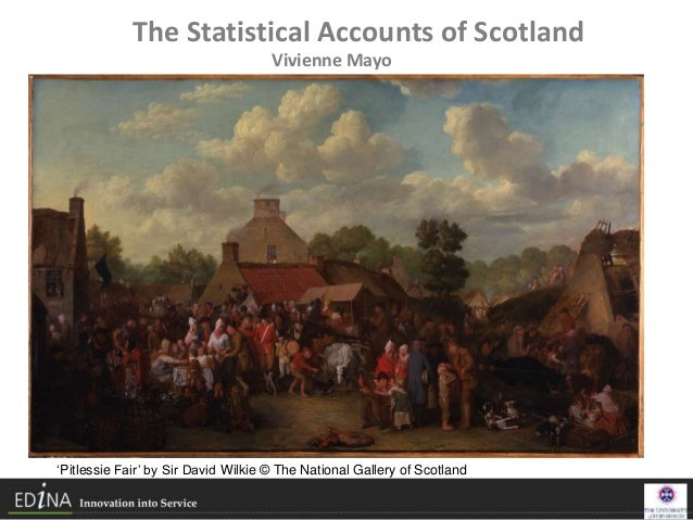The Statistical Accounts of Scotland Vivienne Mayo 'Pitlessie Fair' by Sir David Wilkie © The National Gallery of Scotland