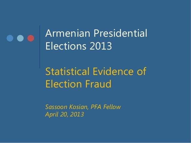 Armenian PresidentialElections 2013Statistical Evidence ofElection FraudSassoon Kosian, PFA FellowApril 20, 2013