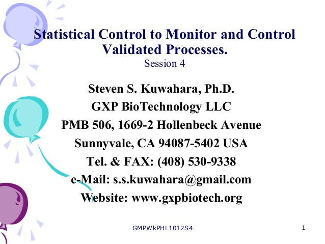 Statistical Control to Monitor and Control            Validated Processes.                 Session 4        Steven S. Kuwa...