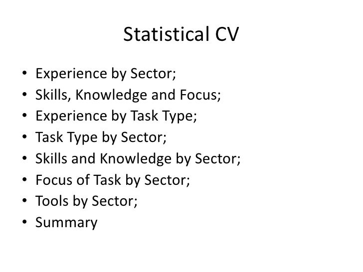Statistical CV<br />Experience by Sector;<br />Skills, Knowledge and Focus;<br />Experience by Task Type;<br />Task Type b...