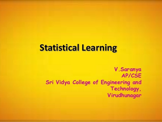 Statistical LearningV.SaranyaAP/CSESri Vidya College of Engineering andTechnology,Virudhunagar