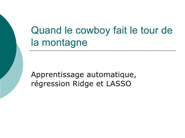 Quand le cowboy fait le tour dela montagneApprentissage automatique,régression Ridge et LASSO