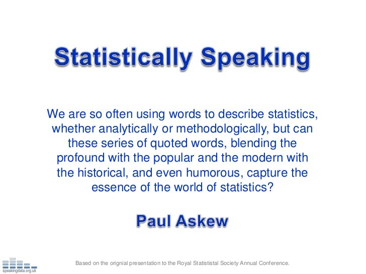 Statistically Speaking<br />We are so often using words to describe statistics, whether analytically or methodologically, ...