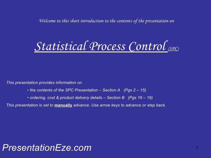 Welcome to this short introduction to the contents of the presentation on Statistical Process Control  (SPC) PresentationE...