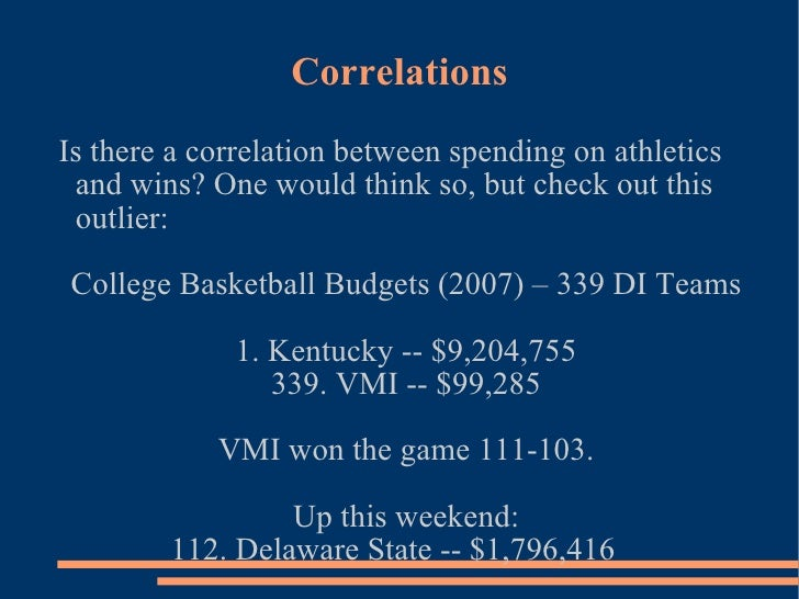 Correlations Is there a correlation between spending on athletics and wins? One would think so, but check out this outlier...