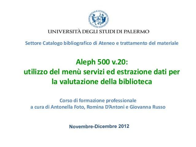 Settore Catalogo bibliografico di Ateneo e trattamento del materiale                  Aleph 500 v.20:utilizzo del menù ser...