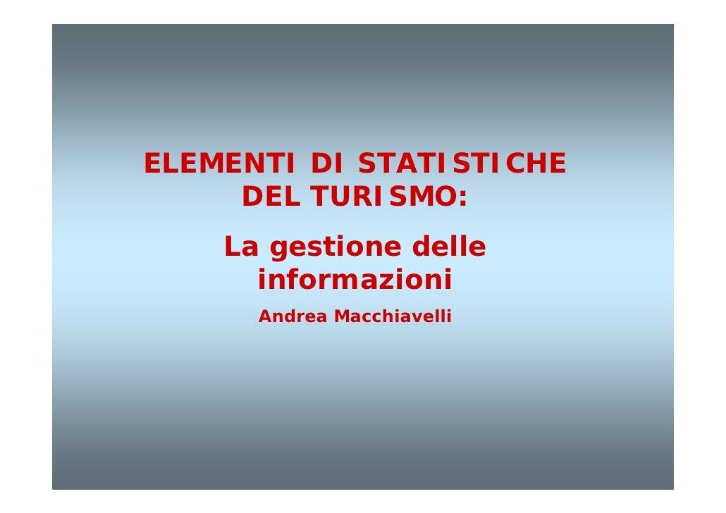ELEMENTI DI STATISTICHE      DEL TURISMO:     La gestione delle       informazioni       Andrea Macchiavelli