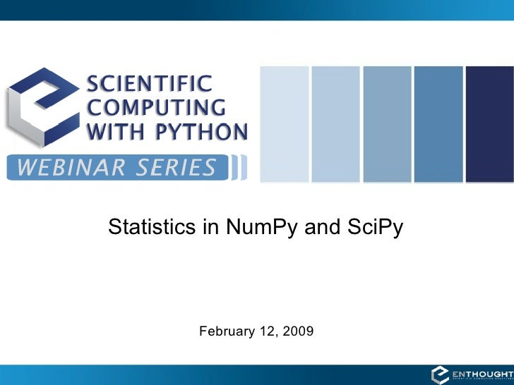 Statistics in NumPy and SciPy            February 12, 2009
