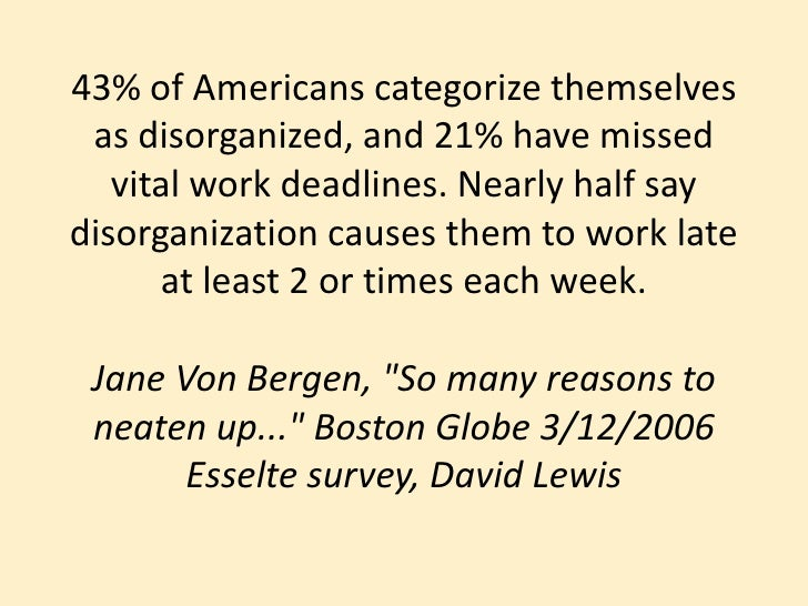 43% of Americans categorize themselves as disorganized, and 21% have missed vital work deadlines. Nearly half say disorgan...