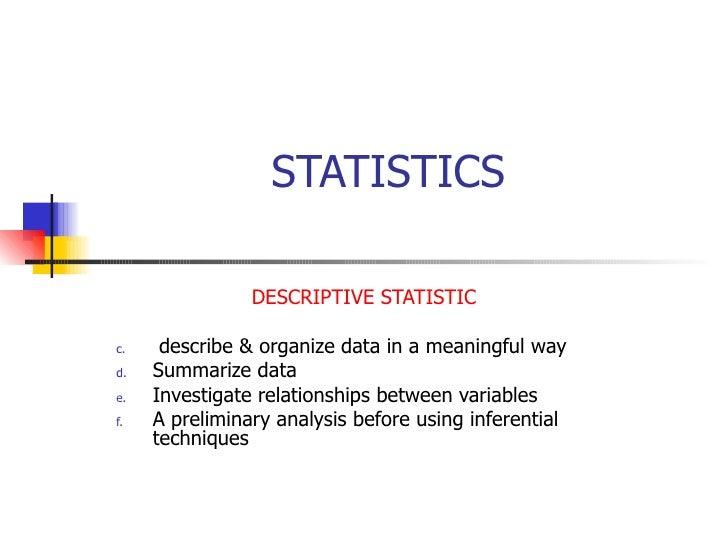STATISTICS <ul><li>DESCRIPTIVE STATISTIC </li></ul><ul><li>describe & organize data in a meaningful way </li></ul><ul><li>...