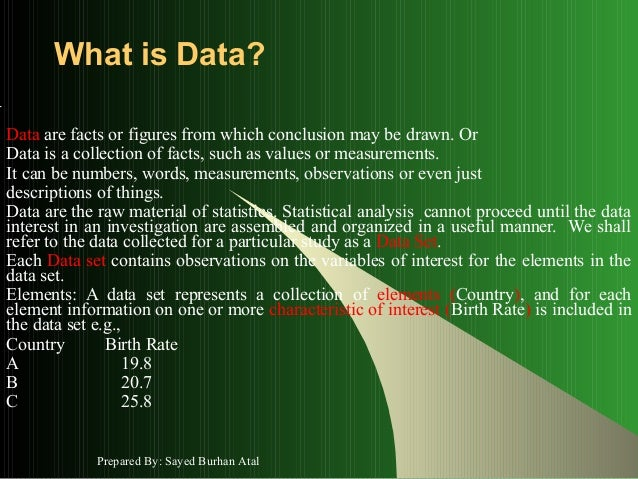 What is Data?Data are facts or figures from which conclusion may be drawn. OrData is a collection of facts, such as values...