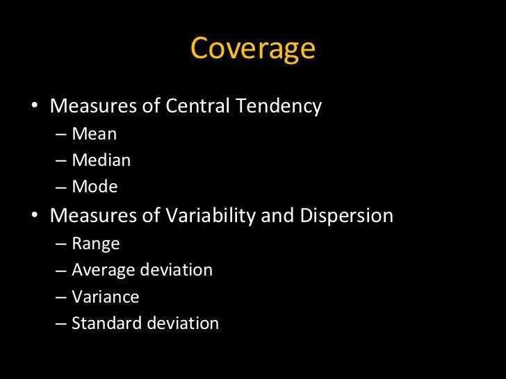 Coverage <ul><li>Measures of Central Tendency </li></ul><ul><ul><li>Mean </li></ul></ul><ul><ul><li>Median </li></ul></ul>...