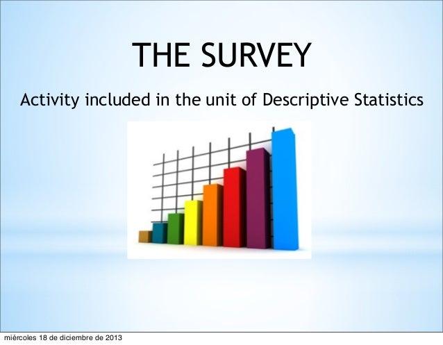 THE SURVEY Activity included in the unit of Descriptive Statistics  miércoles 18 de diciembre de 2013