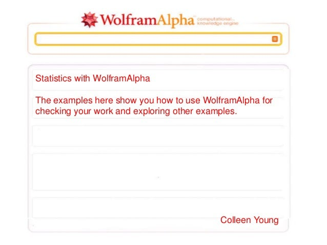 Statistics with WolframAlpha The examples here show you how to use WolframAlpha for checking your work and exploring other...