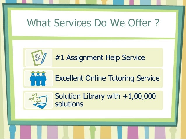 What Services Do We Offer ? #1 Assignment Help Service Excellent Online Tutoring Service Solution Library with +1,00,000 s...