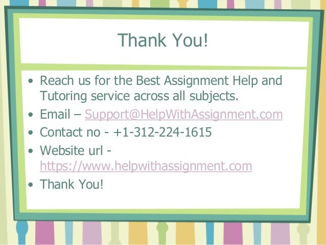 Thank You! • Reach us for the Best Assignment Help and Tutoring service across all subjects. • Email – Support@HelpWithAss...