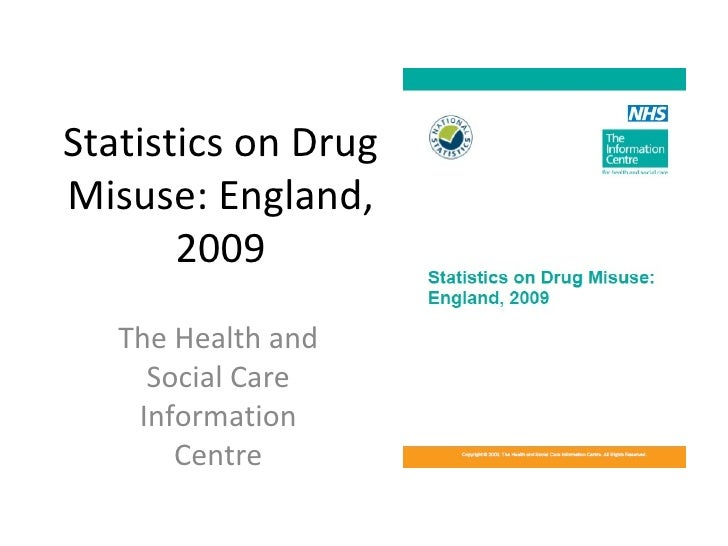 Statistics on Drug Misuse: England, 2009 The Health and Social Care Information Centre