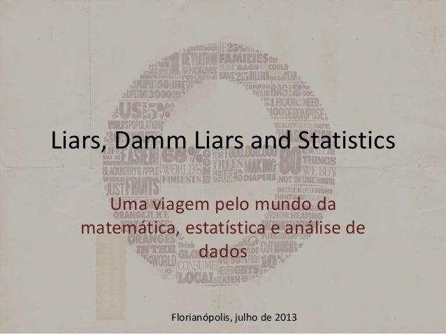 Liars, Damm Liars and Statistics Uma viagem pelo mundo da matemática, estatística e análise de dados Florianópolis, julho ...