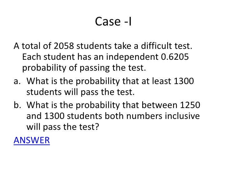 Case -I<br />A total of 2058 students take a difficult test. Each student has an independent 0.6205 probability of passing...