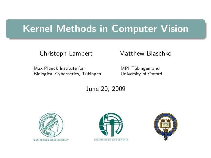 Kernel Methods in Computer Vision    Christoph Lampert                Matthew Blaschko  Max Planck Institute for          ...