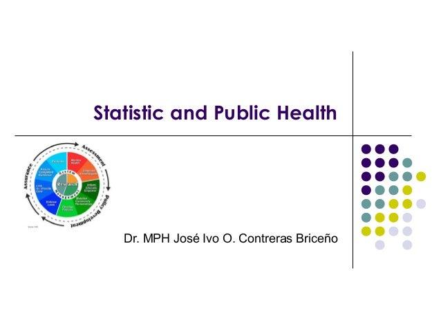 Statistic and Public Health  Dr. MPH José Ivo O. Contreras Briceño