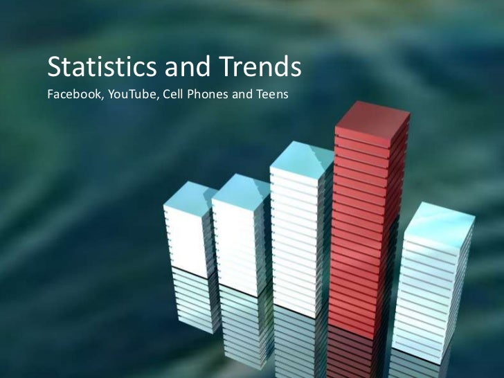 Statistics and Trends<br />Facebook, YouTube, Cell Phones and Teens<br />