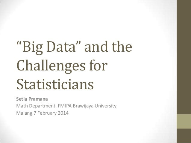 """Big Data"" and the Challenges for Statisticians Setia Pramana Math Department, FMIPA Brawijaya University Malang 7 Februar..."