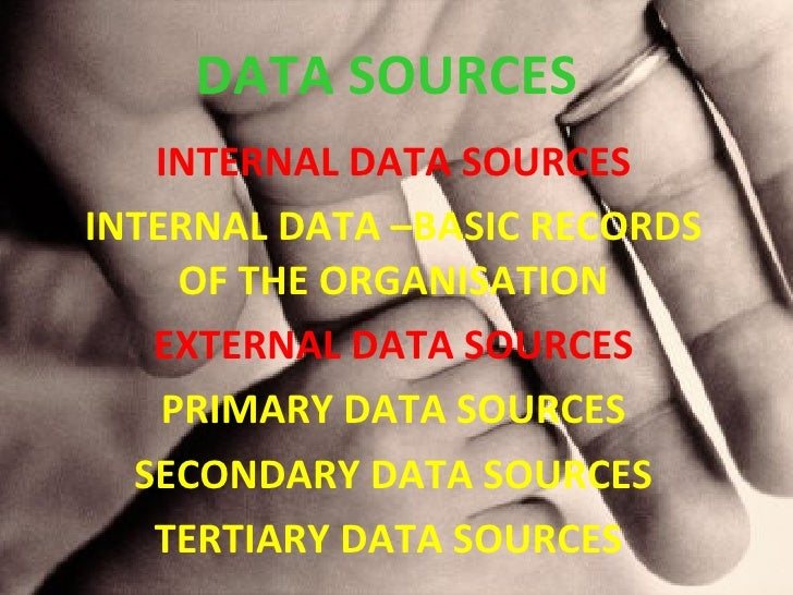 DATA SOURCES INTERNAL DATA SOURCES INTERNAL DATA –BASIC RECORDS OF THE ORGANISATION EXTERNAL DATA SOURCES PRIMARY DATA SOU...
