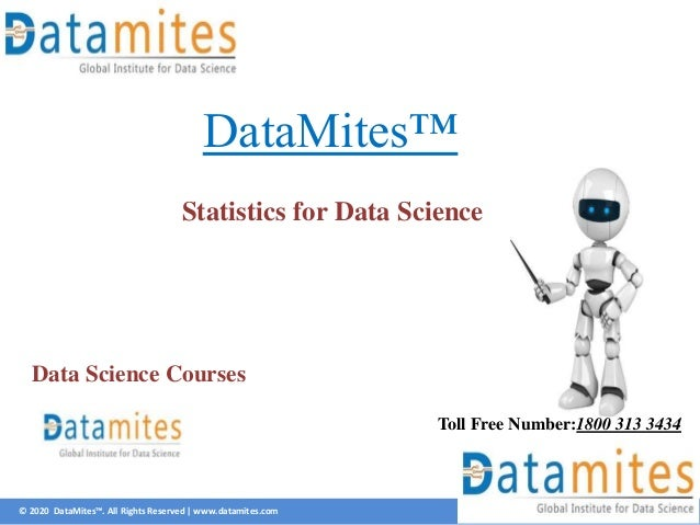 © 2020 DataMites™. All Rights Reserved   www.datamites.com DataMites™ Statistics for Data Science Toll Free Number:1800 31...