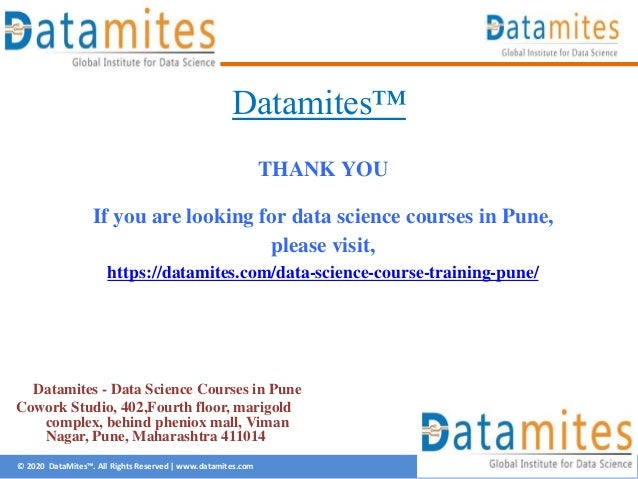 © 2020 DataMites™. All Rights Reserved   www.datamites.com Datamites™ THANK YOU If you are looking for data science course...