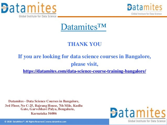 © 2020 DataMites™. All Rights Reserved | www.datamites.com Datamites™ THANK YOU If you are looking for data science course...