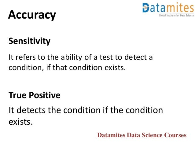 Accuracy Sensitivity It refers to the ability of a test to detect a condition, if that condition exists. True Positive It ...