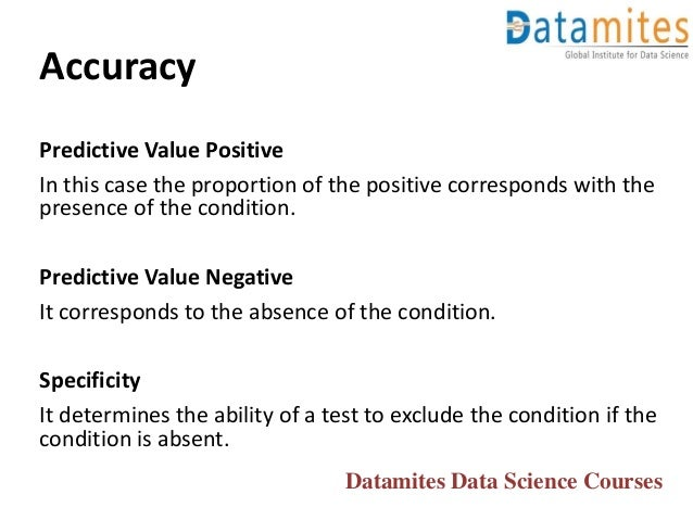Accuracy Predictive Value Positive In this case the proportion of the positive corresponds with the presence of the condit...