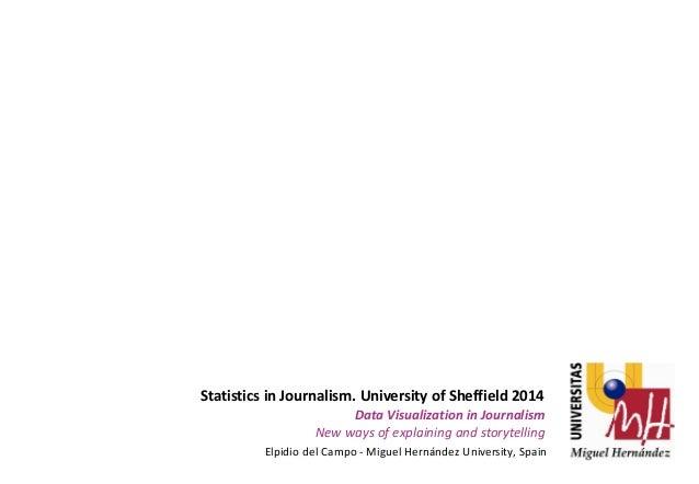 Statistics in Journalism. University of Sheffield 2014  Data Visualization in Journalism New ways of explaining and storyt...