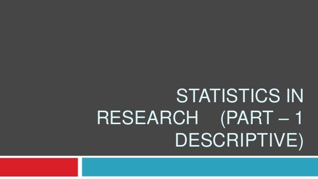 STATISTICS IN RESEARCH (PART – 1 DESCRIPTIVE)