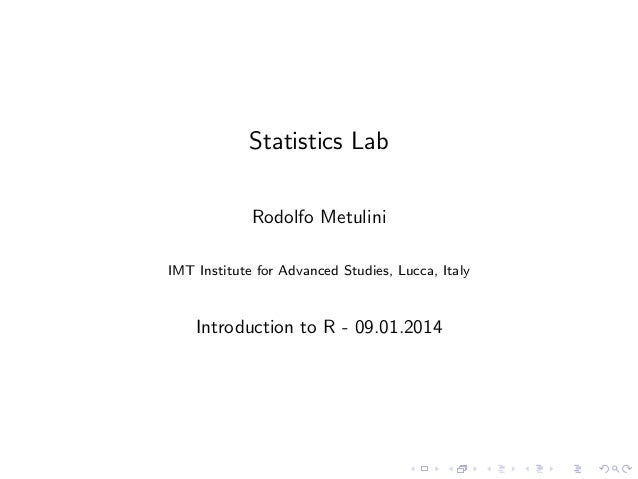 Statistics Lab Rodolfo Metulini IMT Institute for Advanced Studies, Lucca, Italy  Introduction to R - 09.01.2014